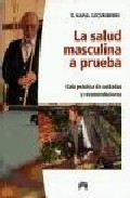 la salud masculina a prueba: guia practica de cuidados y recomend aciones-saturnino napal lecumberri-9788493486037