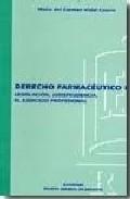 Derecho Farmaceutico I: Legislacion, Jurisprudencia El Ejercicio Profesional. por Carmen Vidal Casero epub