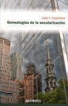Genealogias De La Secularizacion por Jose V. Casanova