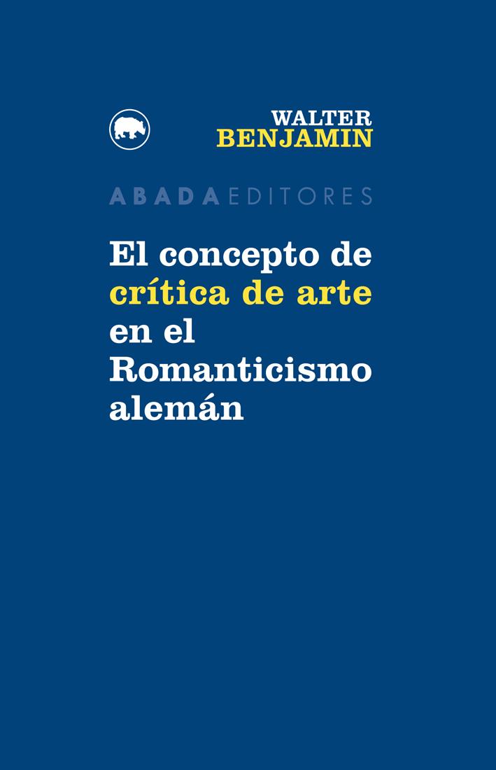 El Concepto De Crítica De Arte En El Romanticismo Alemán por Walter Benjamin