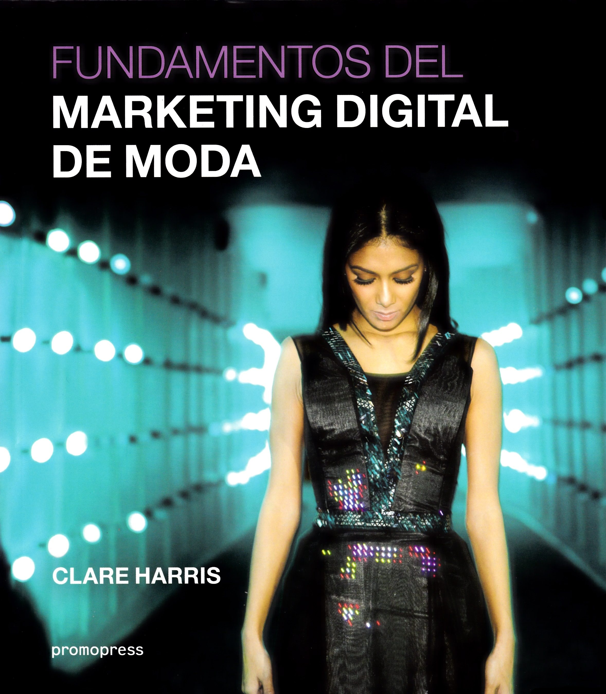 Fundamentos Del Marketing Digital De Moda por Clare Harris