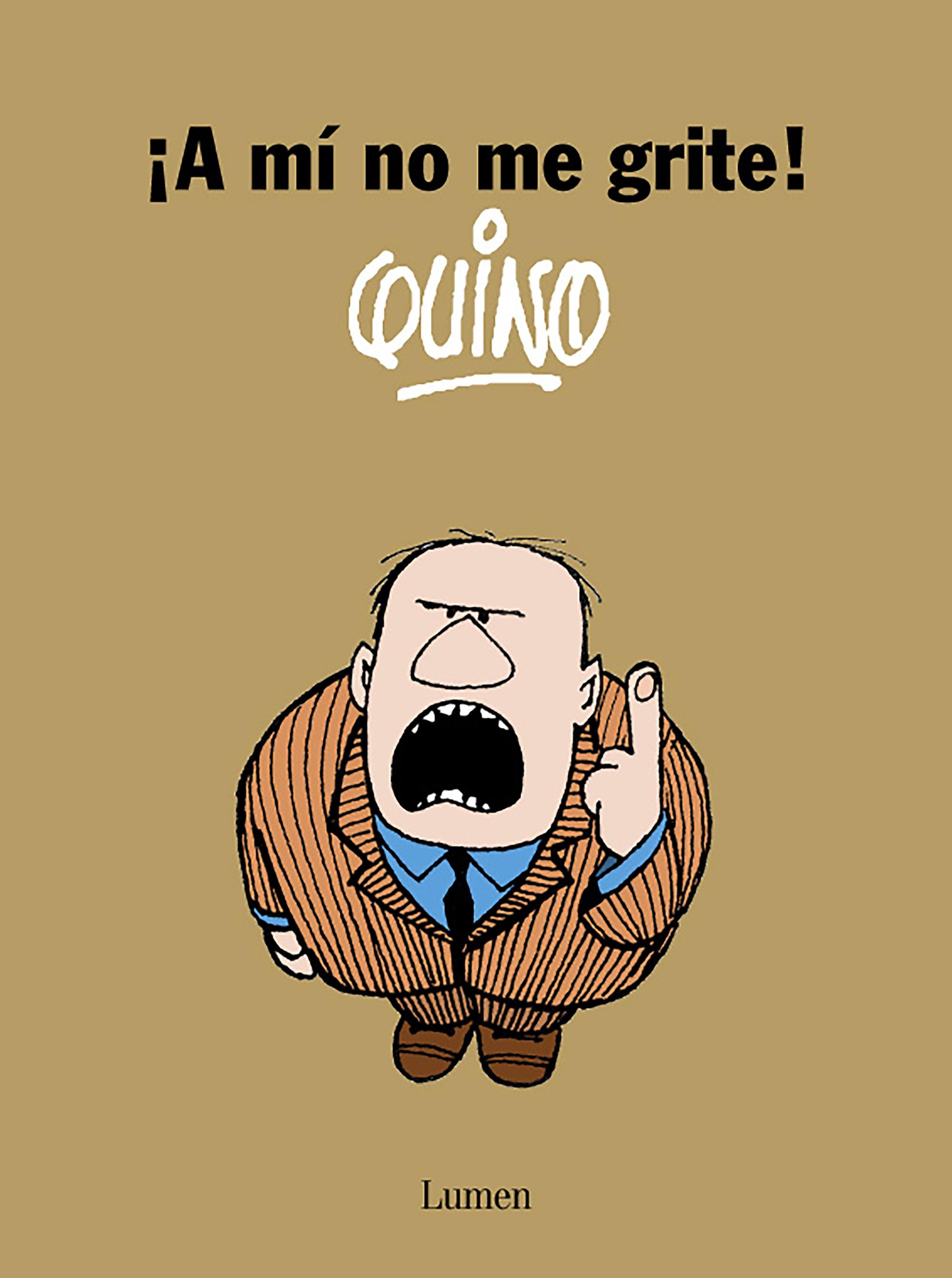 ¡a Mi No Me Grite! por Quino Gratis