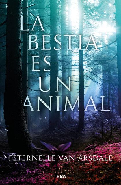 Resultado de imagen de La bestia es un animal, Peternelle van Arsdale