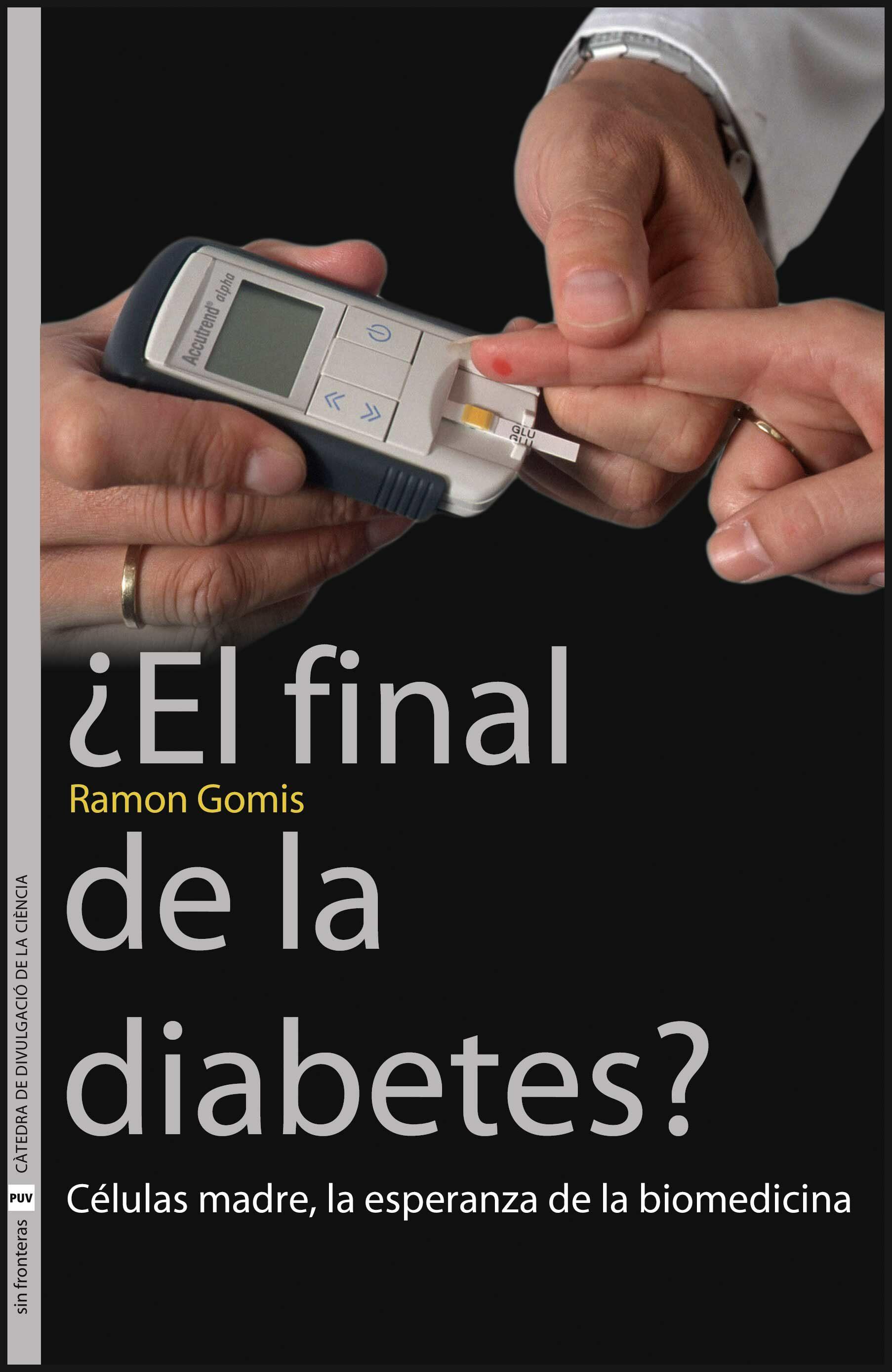Final De La Diabetes: Celulas Madre La Esperanza De La Biomedicin A por Ramon Gomis
