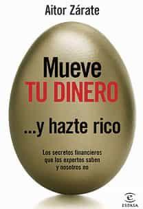 Mueve Tu Dinero Y Hazte Rico por Aitor Zarate