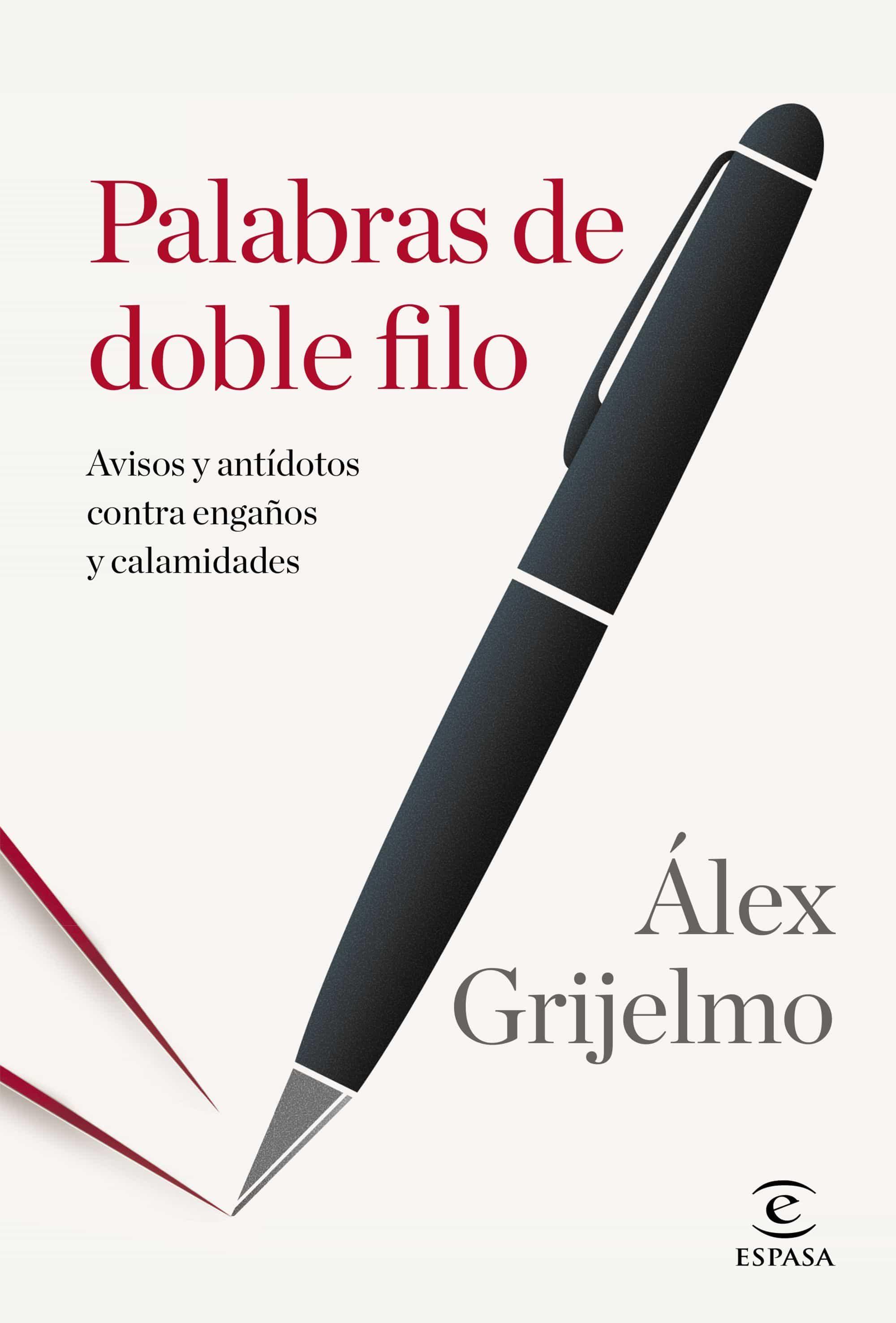 Palabras De Doble Filo: Avisos Y Antidotos Contra Engaños Y Calamidades por Alex Grijelmo