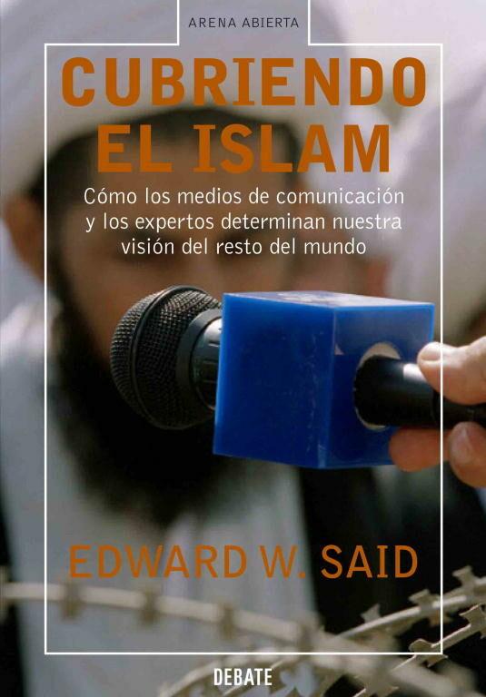 Cubriendo El Islam: Como Los Medios De Comunicacion Y Los Experto S Determinan Nuestra Vision Del Resto Del Mundo por Edward W. Said epub