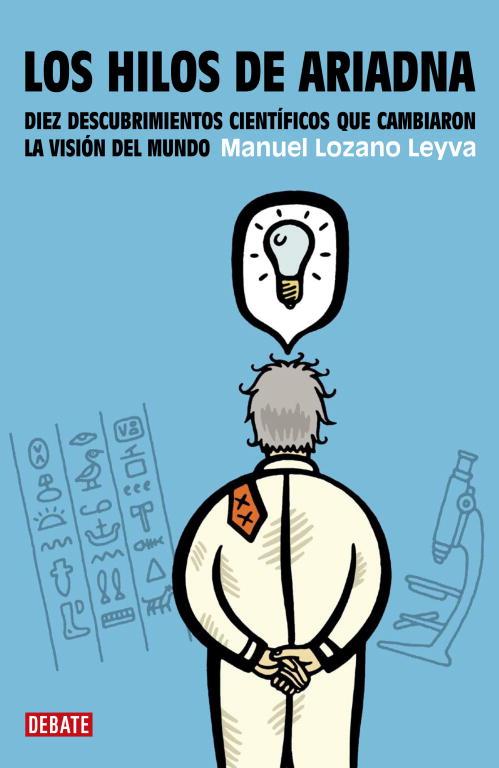 Los Hilos De Ariadna: Diez Descubrimeintos Cientificos Que Cambia Ron La Vision Del Mundo por Manuel Lozano Leyva Gratis