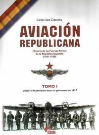 Aviacion Republicana: Historia De Las Fuerzas Aereas De La Republ Ica Española (1931-1939) (t. 1): Desde El Alzamiento Hasta La Primavera De 1937 por Carlos Saiz Cidoncha epub