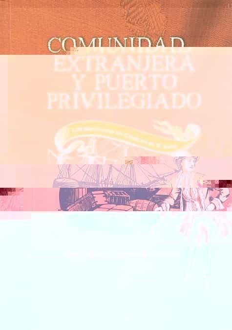 Comunidad Extranjera Y Puerto Privilegiado: Los Britanicos En Cad Iz En El Siglo Xviii por Maria Nelida Garcia Fernandez