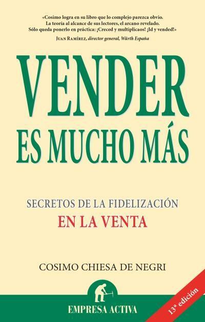 Vender Es Mucho Mas: Secretos De La Fidelizacion En La Venta por Cosimo Chiesa