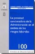 La Potestad Sancionadora De La Administracion En El Ambito De Los Riesgos Laborales por Vv.aa.