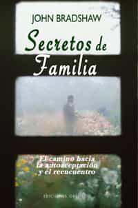 Secretos De Familia: El Camino Hacia La Autoaceptacion Y El Reenc Uentro por John Bradshaw Gratis