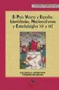 El Pais Vasco Y España: Identidades, Nacionalismos Y Estado (sigl Os Xix Y Xx) por Luis Castells;                                                                                                                                                                                                          Arturo (ed.) Cajal epub