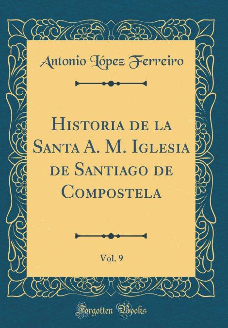 Descargar gratis Historia De La Santa A. M. Iglesia De Santiago De Compostela, Vol. 9 (classic Reprint) PDF