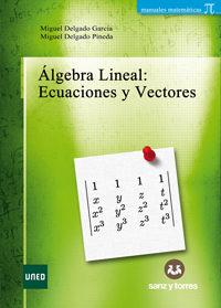 Algebra Lineal: Ecuaciones Y Vectores por Miguel Delgado Pineda