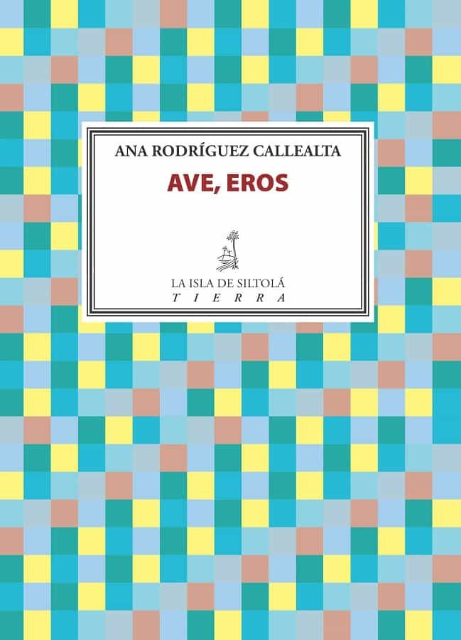 Ave, Eros por Ana Rodríguez Callealta