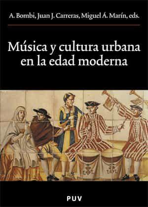 Musica Y Cultura Urbana En La Edad Moderna por A. Et Al. Bombi Gratis