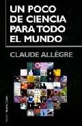 Un Poco De Ciencia Para Todo El Mundo por Claude Allegre