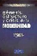 Genesis, Estructura Y Crisis De La Modernidad por Carlos Valverde Mucientes