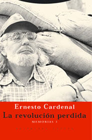 la revolucion perdida: memorias 3-ernesto cardenal-9788481646757