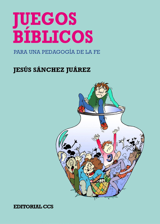 Juegos Biblicos Para Una Pedagogia De La Fe Jesus Sanchez Juarez