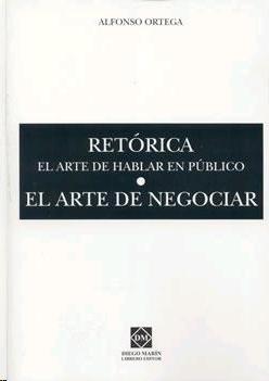 Retorica: El Arte De Hablar En Publico; El Arte De Negociar por Alfonso Ortega epub