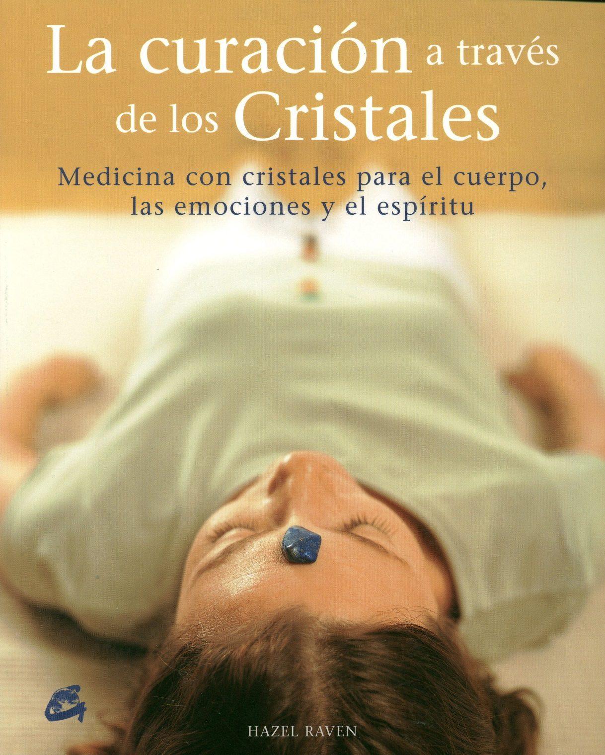 La Curacion A Traves De Los Cristales: Medicina Con Cristales Par A El Cuerpo, Las Emociones Y El Espiritu por Hazel Raven epub