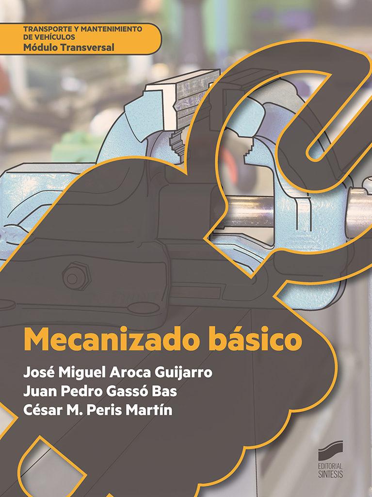 Mecanizado Basico por Jose Miguel Aroca Guijarro;                                                                                                                                                                                                          Juan Pedro Gasso Ba