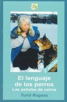 El Lenguaje De Los Perros: Las Señales De Calma por Turid Rugaas