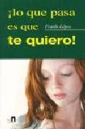 ¡lo Que Pasa Es Que Te Quiero! por Franlo Lopez epub