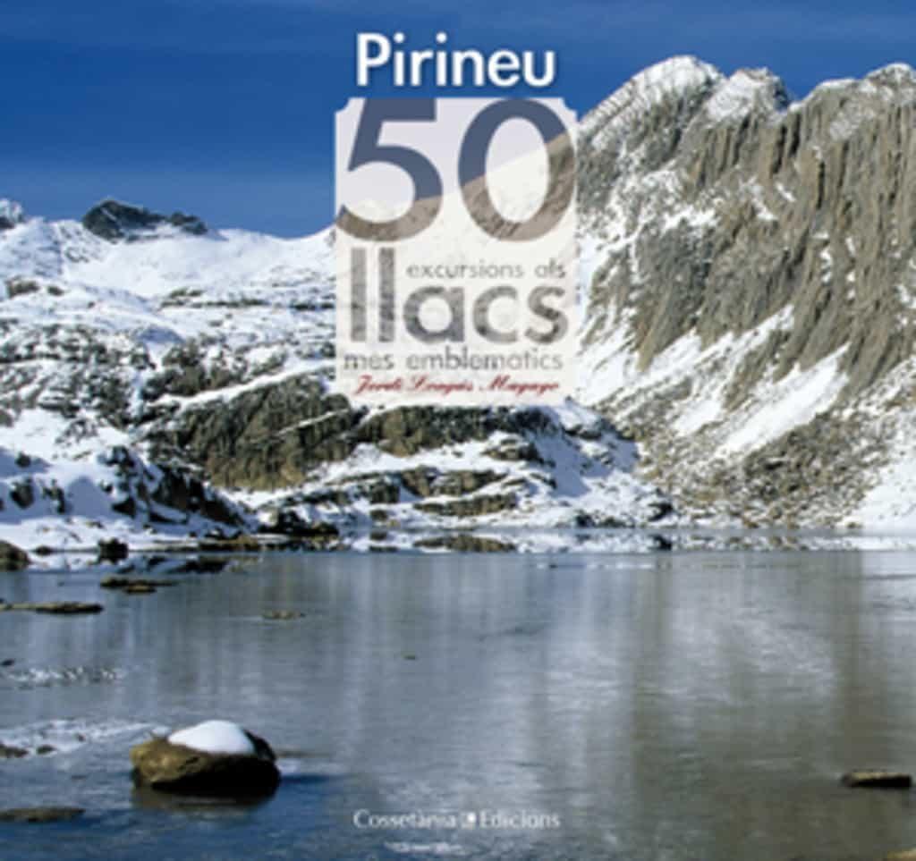 els pirineus. 50 excursions als llacs mes emblematics-jordi longas mayayo-9788497917957