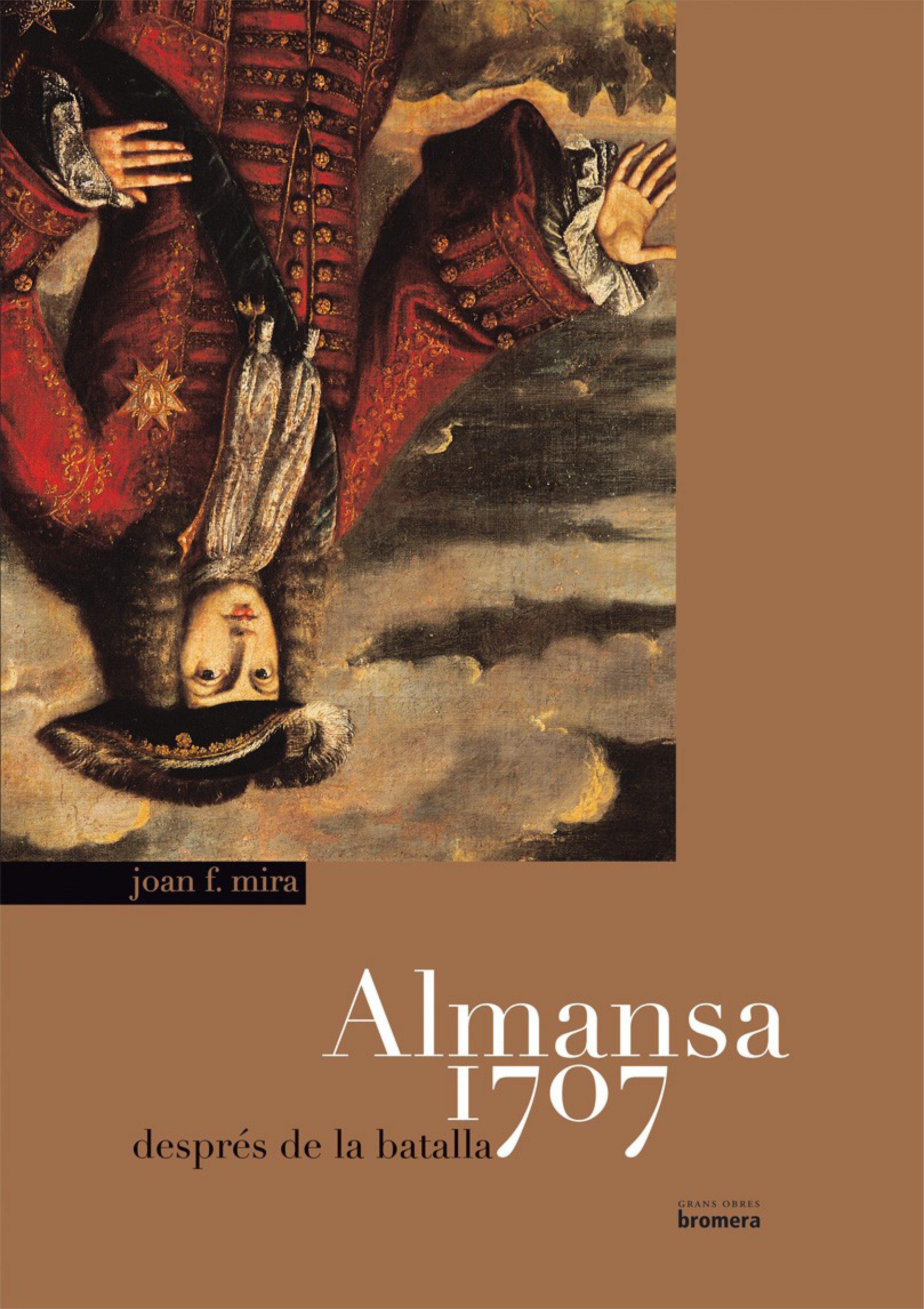Almansa 1707 Després De La Batalla por Joan F. Mira