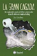 La Gran Cagada: Una Espeluznante Coleccion De Historias Veridicas Sobre El Uso Del Retrete En El Mundo Del Rafting por Joe Lindsay epub