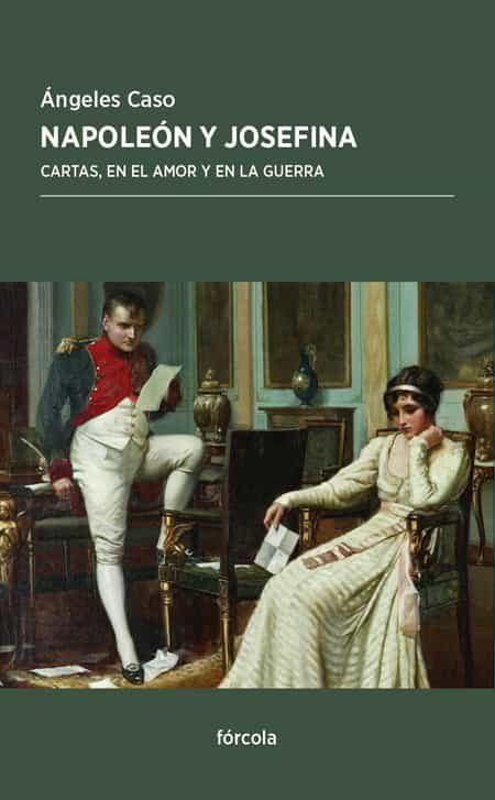 Napoleon Y Josefina: Cartas, En El Amor Y En La Guerra por Angeles Caso;                                                                                    Napoleon Bonaparte