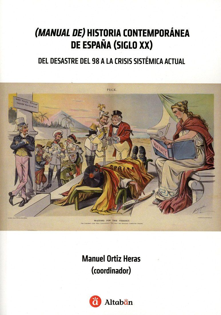 Manual De Historia Contemporanea De España (siglo Xx) Del Desastre Del 98 A La Crisis Sistematica Actual por Manuel Ortiz Heras