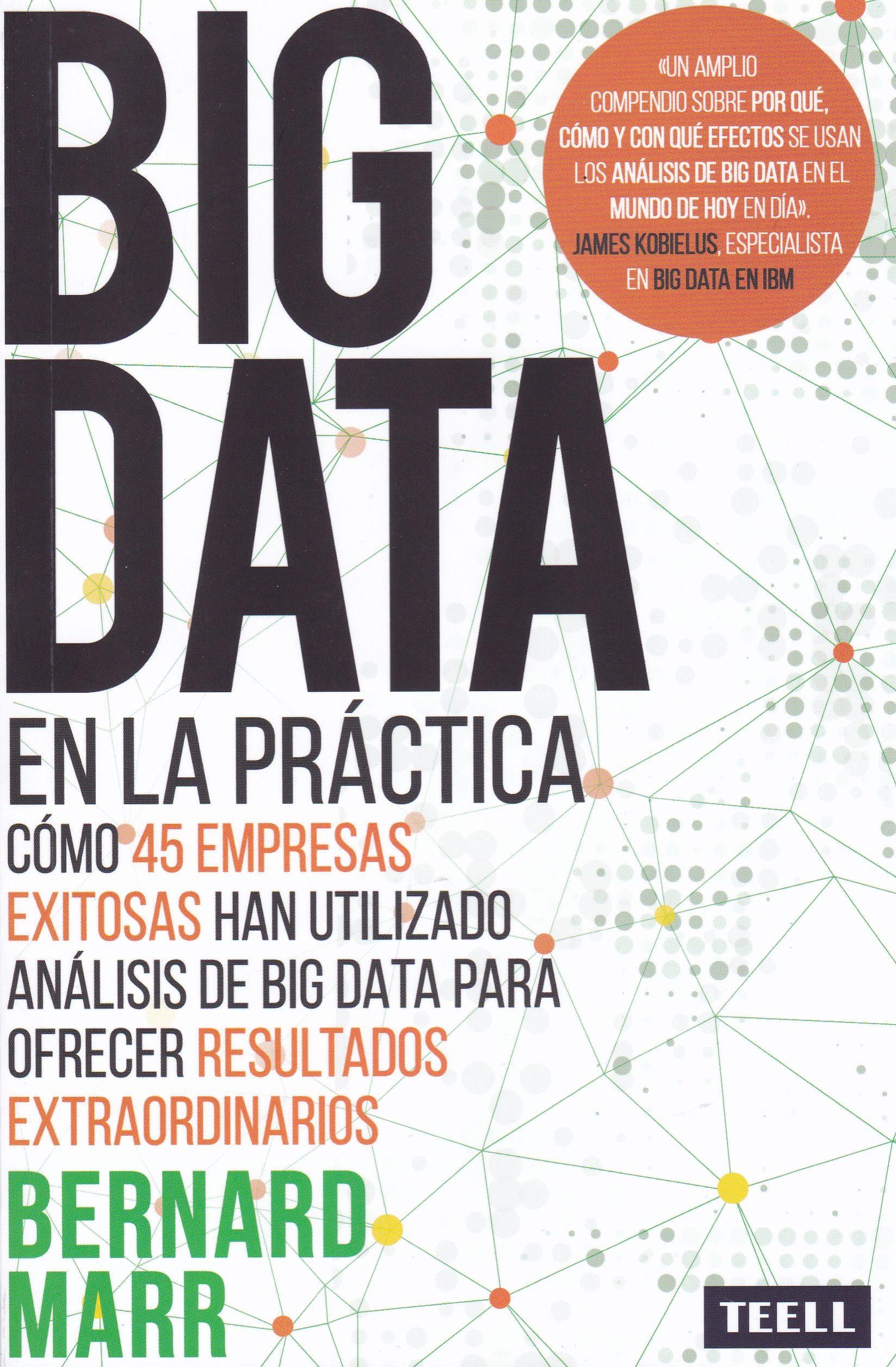 Big Data En La Practica: Como 45 Empresas Exitosas Han Utilizado Analisis De Big Data Para Ofrecer Resultados Extraordinarios por Bernard Marr