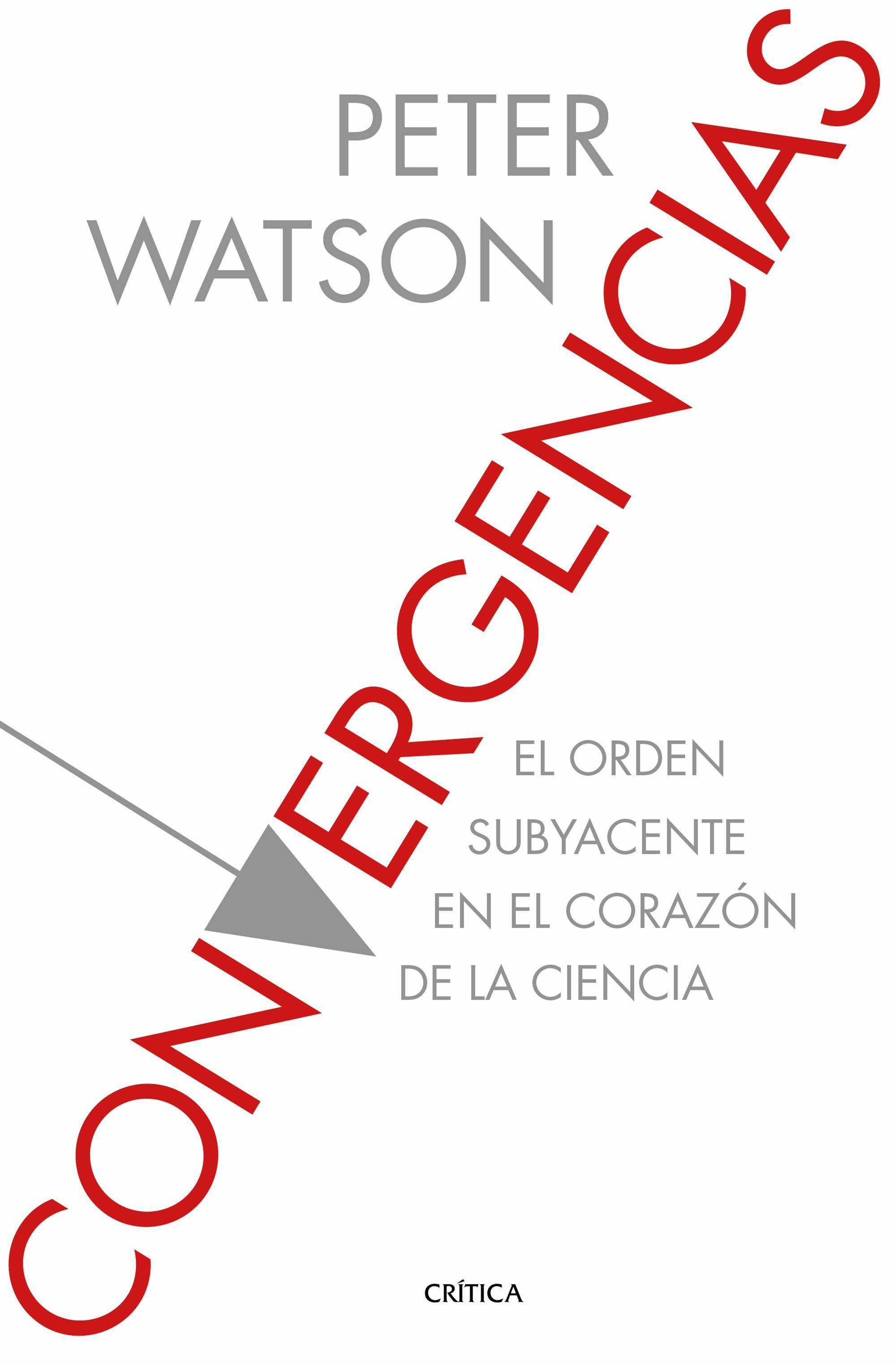 convergencias: el orden subyacente en el corazon de la ciencia-peter watson-9788416771967