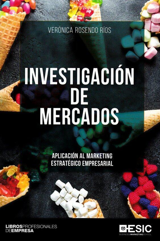 Investigacion De Mercados: Aplicacion Al Marketing Estrategico Empresarial por Veronica Rosendo Rios