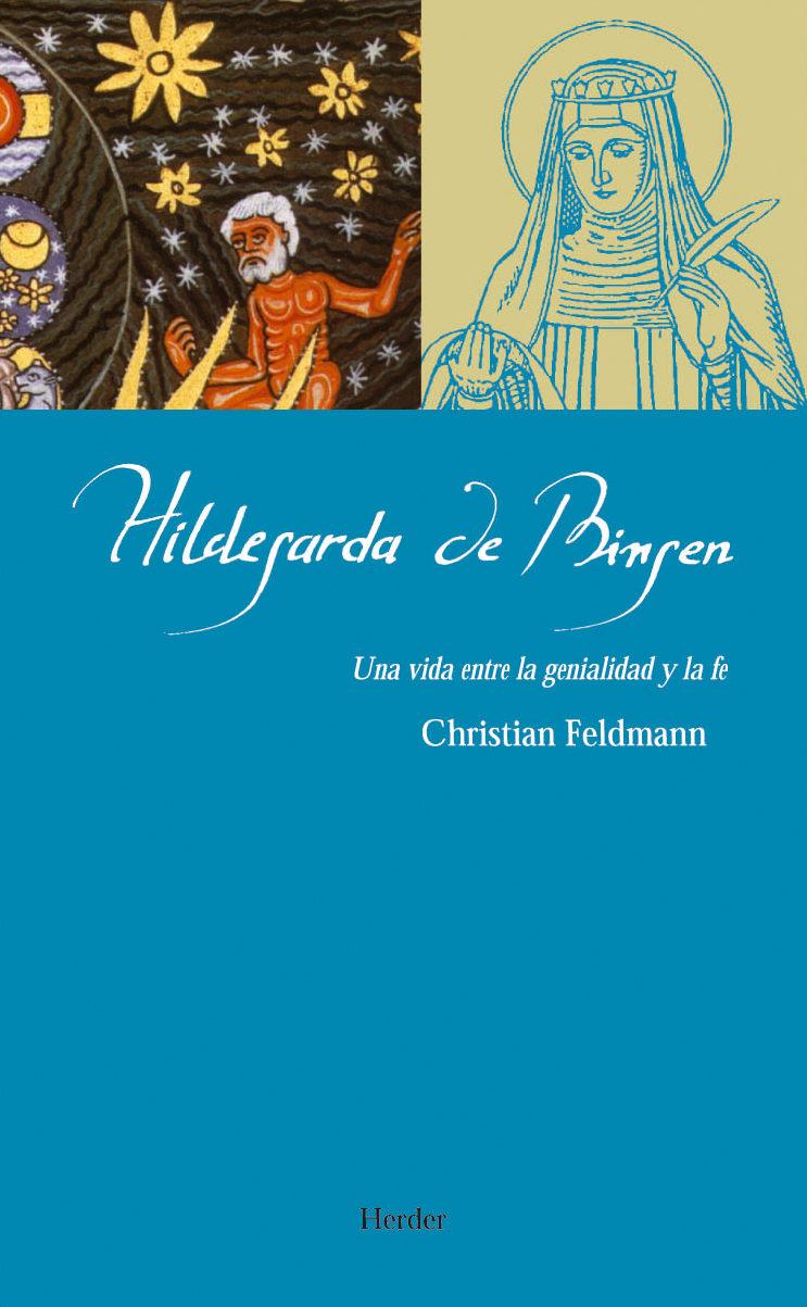 Hildegarda De Bingen: Una Vida Entre La Genialidad Y La Fe por Christian Feldmann