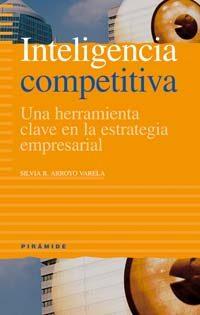 Inteligencia Competitiva: Una Herramienta Clave En La Estrategia Empresarial por Silvia R. Arroyo Varela Gratis