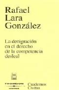Denigracion En Derecho De La Competencia Desleal por Rafael Lara Gonzalez