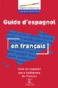 Guia De Español Para Hablantes De Frances = Guide D Espagnol En F Rançais (ed. Bilingüe Español-frances) por Vv.aa. Gratis