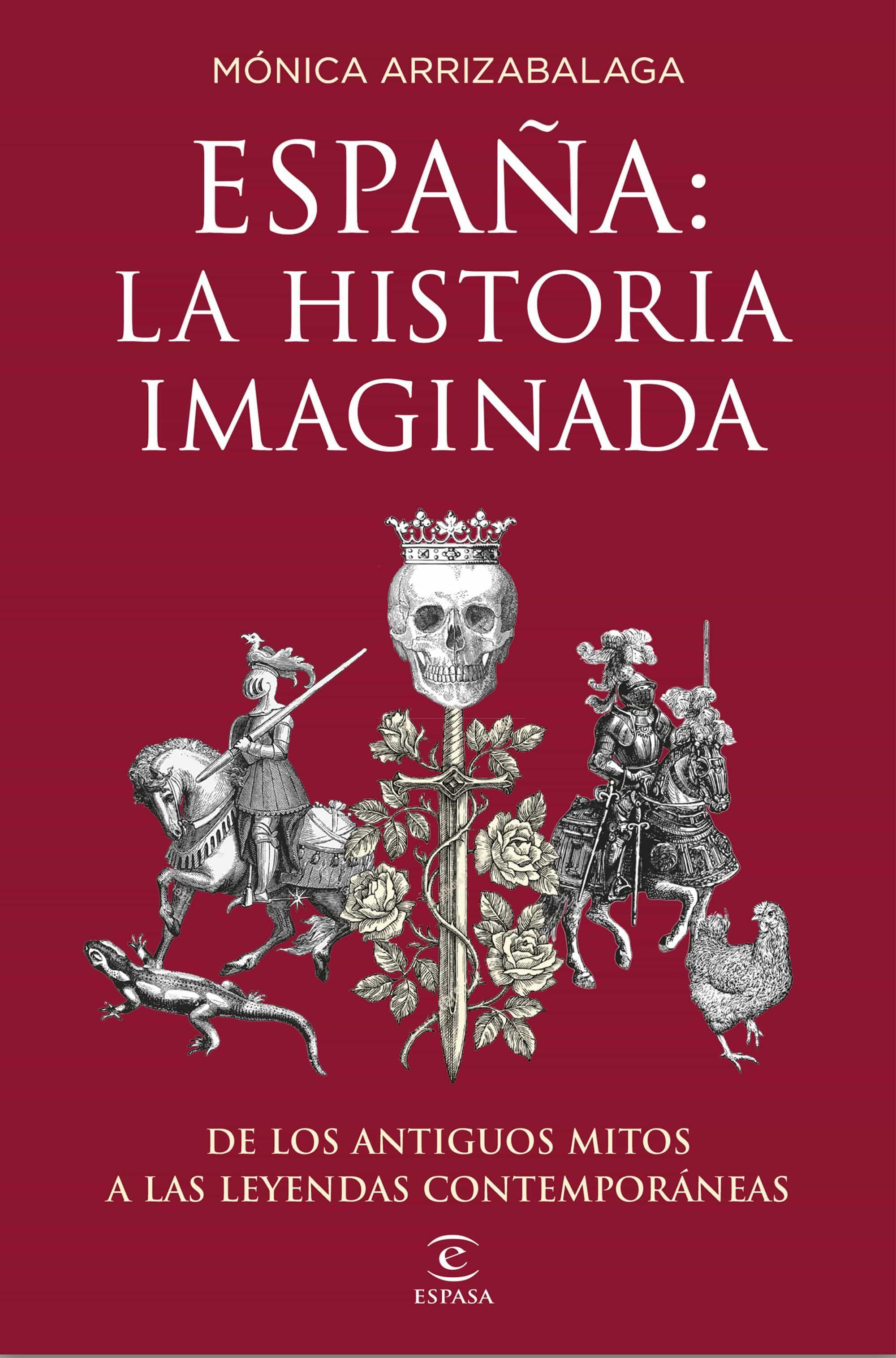 España: La Historia Imaginada: De Los Antiguos Mitos A Las Leyendas Contemporaneas por Monica Arrizabalaga