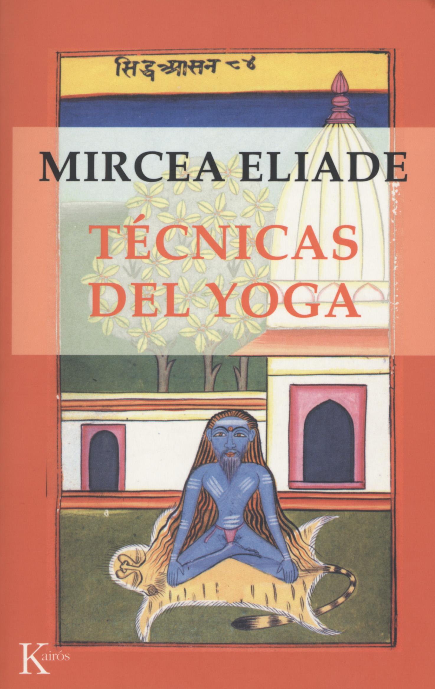 Tecnicas Del Yoga por Mircea Eliade