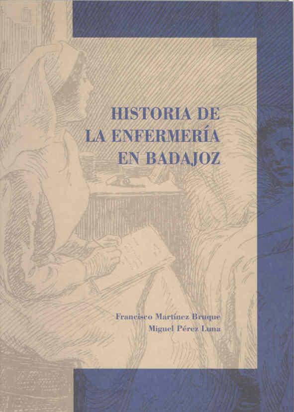 Historia De La Enfermeria En Badajoz: Del Protobarbeirato A La En Fermeria Universitaria por Francisco Martinez Bruque;                                                                                                                                                                                                          Miguel Perez Luna epub