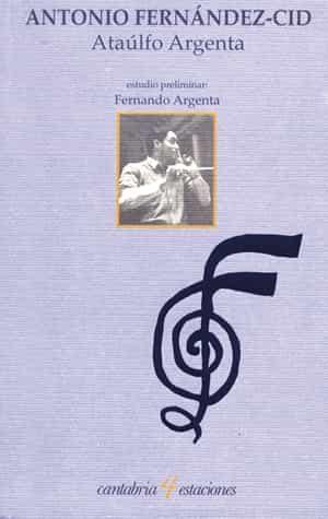 Ataulfo Argenta por Antonio Fernandez-cid;                                                                                                                                                                                                          Est. De Fernando Argenta