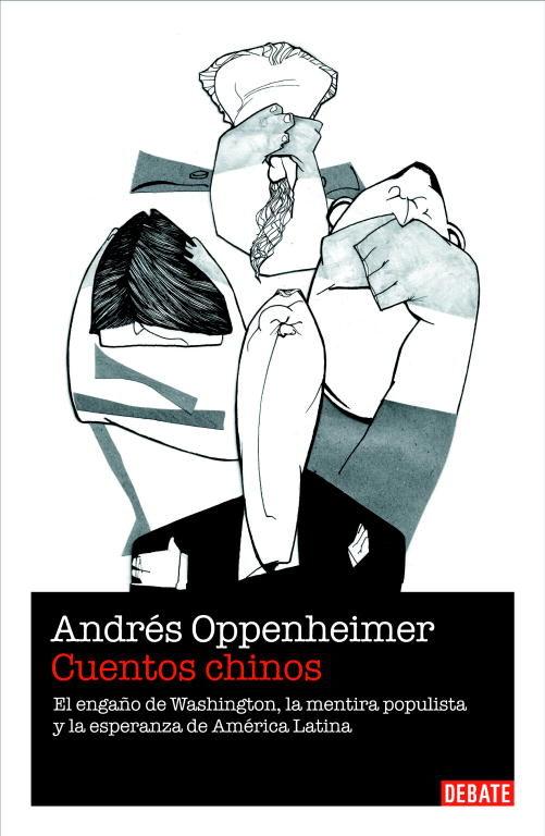 Cuentos Chinos: El Engaño De Washington, La Mentira Populista Y L A Esperanza De America Latina por Andres Oppenheimer epub