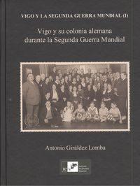 Vigo Y Su Colonia Alemana Durante La Segunda Guerra Mundial por Antonio Giraldez Lomba