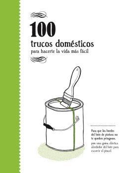 100 Trucos Domesticos: Para Hacerte La Vida Mas Facil por Varios